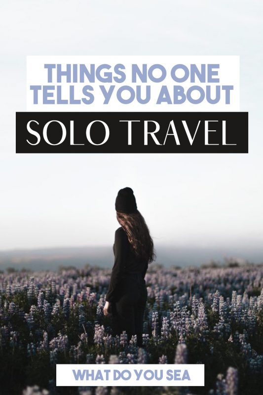 solo travel tips, no one tells you about solo travel, solo female travel,